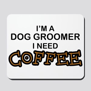 Dog Groomer Need Coffee Mousepad