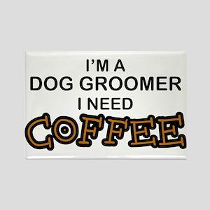 Dog Groomer Need Coffee Rectangle Magnet
