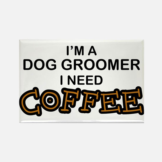 Dog Groomer Need Coffee Rectangle Magnet