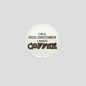 Dog Groomer Need Coffee Mini Button