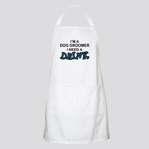 Dog Groomer Need a Drink BBQ Apron