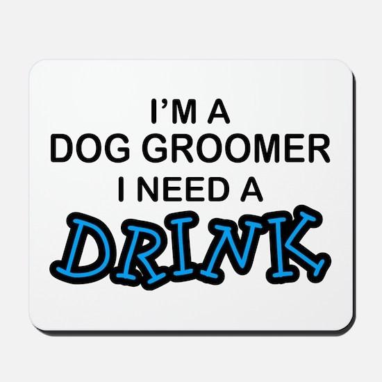 Dog Groomer Need a Drink Mousepad