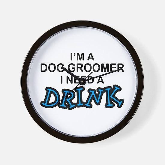 Dog Groomer Need a Drink Wall Clock