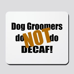 Dog Groomer Don't Do Decaf Mousepad