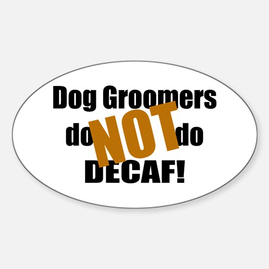 Dog Groomer Don't Do Decaf Oval Decal