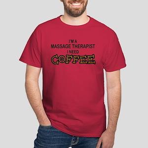 Massage Therapist Need Coffee Dark T-Shirt