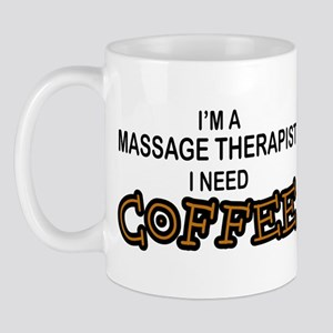 Massage Therapist Need Coffee Mug