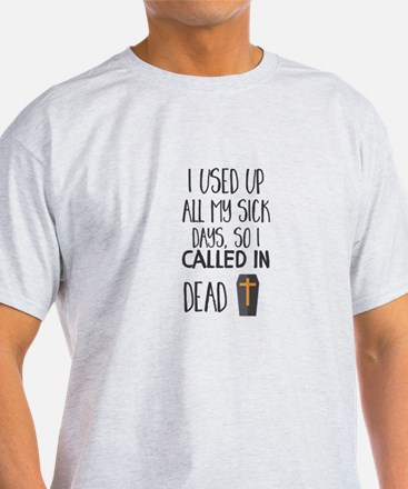 I Used Up All My Sick Days, So I Called in T-Shirt