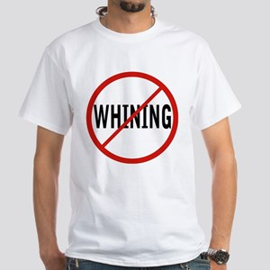 NO WHINING White T-Shirt