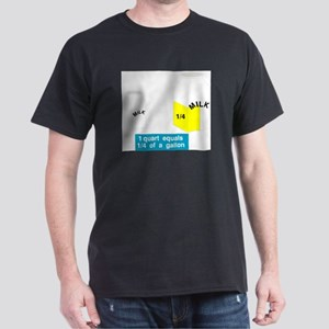 1 Quart Equals 1/4 Gallon Dark T-Shirt