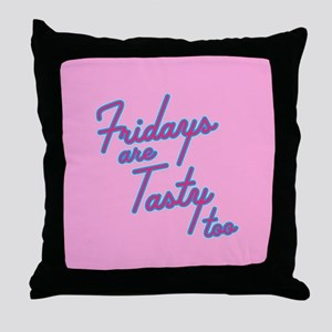 Fridays Are Tasty Too Throw Pillow