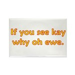 If you see Kay Rectangle Magnet (10 pack)