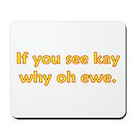 If you see Kay Mousepad