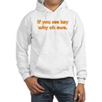 If you see Kay Hooded Sweatshirt