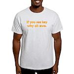If you see Kay Light T-Shirt