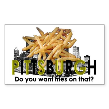 """Do you want fries on that?"" Pittsburgh Sticker (R"
