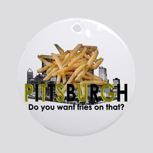 """""""Do you want fries on that?"""" Pittsburgh Ornament ("""
