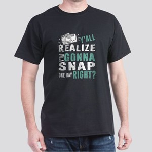 Y'all Realize I'm Gonna Snap One Day Right T-Shirt