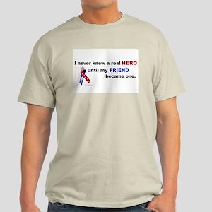 Never Knew A Hero.....Friend (ARMY) Light T-Shirt