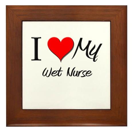 I Heart My Wet Nurse Framed Tile