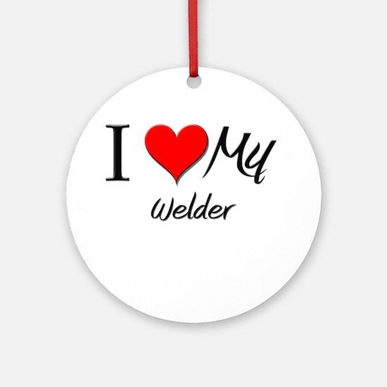 I Heart My Welder Ornament (Round)