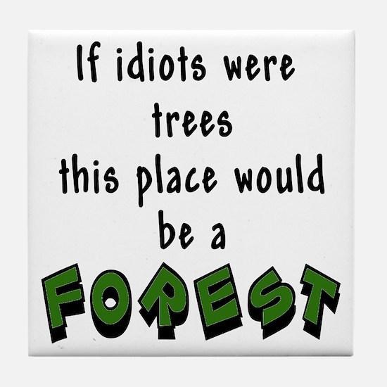 If idiots were trees Tile Coaster