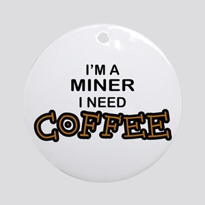 Miner Need Coffee Ornament (Round)