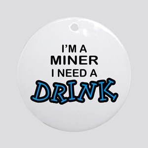 Miner Need a Drink Ornament (Round)