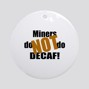Miners Don't Do Decaf Ornament (Round)