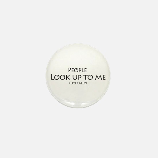 People Look Up to Me Mini Button