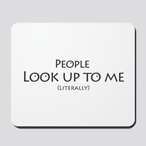 People Look Up to Me Mousepad