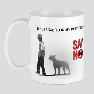 Ignorance took my best friend Mug