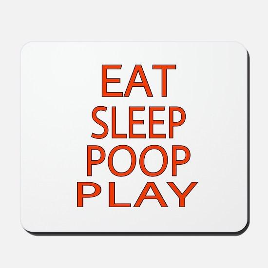 EAT SLEEP POOP PLAY Mousepad