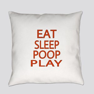 EAT SLEEP POOP PLAY Everyday Pillow
