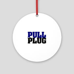 PULL THE PLUG Round Ornament