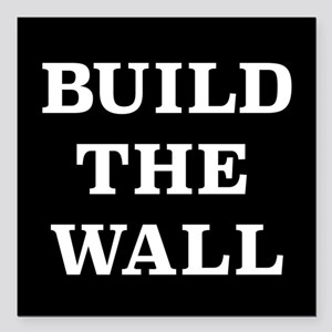 "Build The Wall Square Car Magnet 3"" x 3"""