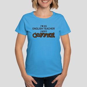 English Teacher Need Coffee Women's Dark T-Shirt