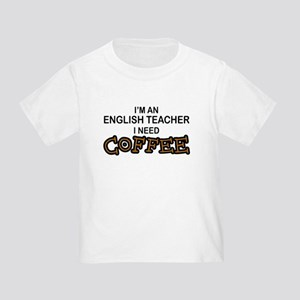 English Teacher Need Coffee Toddler T-Shirt