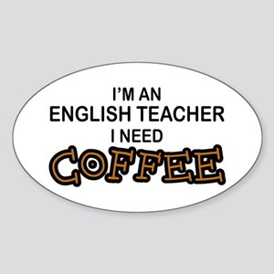 English Teacher Need Coffee Oval Sticker