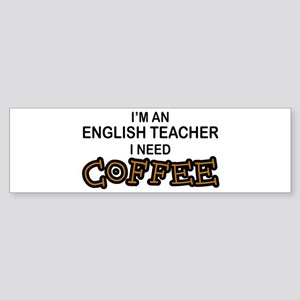 English Teacher Need Coffee Bumper Sticker