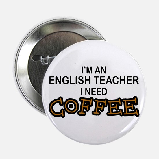 "English Teacher Need Coffee 2.25"" Button"