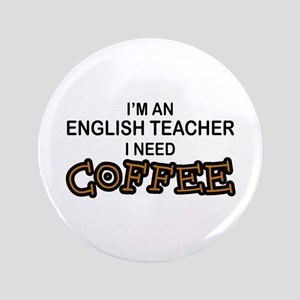 "English Teacher Need Coffee 3.5"" Button"