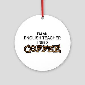 English Teacher Need Coffee Ornament (Round)