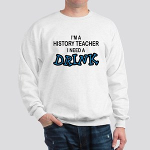 History Teacher Need a Drink Sweatshirt