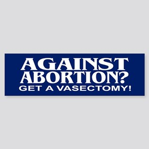 AGAINST ABORTION? Bumper Sticker
