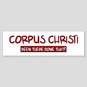Corpus Christi (been there) Bumper Sticker
