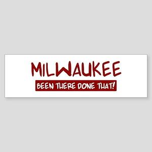 Milwaukee (been there) Bumper Sticker