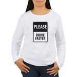 Please Drive Faster Women's Long Sleeve T-Shirt
