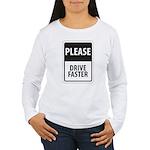 Please Drive Faster Women's Long Sleeve T-Shirt
