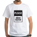 Please Drive Faster White T-Shirt